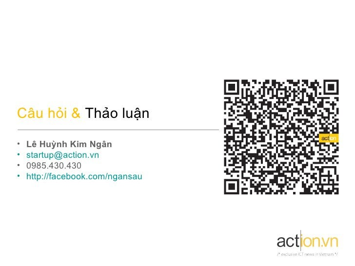 Câu hỏi & Thảo luận•   Lê Huỳnh Kim Ngân•   startup@action.vn•   0985.430.430•   http://facebook.com/ngansau
