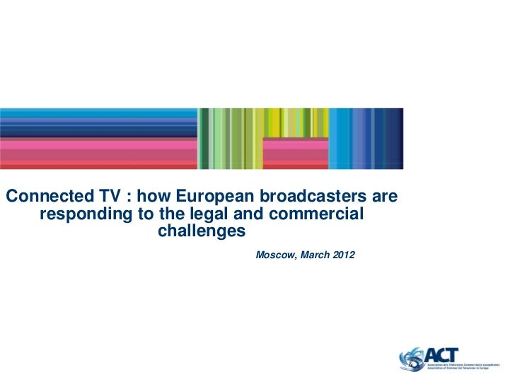 Connected TV : how European broadcasters are   responding to the legal and commercial                 challenges          ...