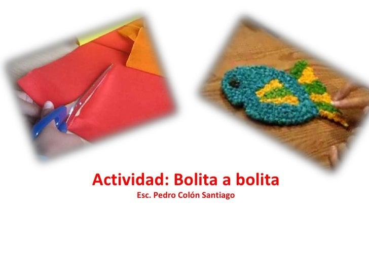Actividad: Bolita a bolita      Esc. Pedro Colón Santiago