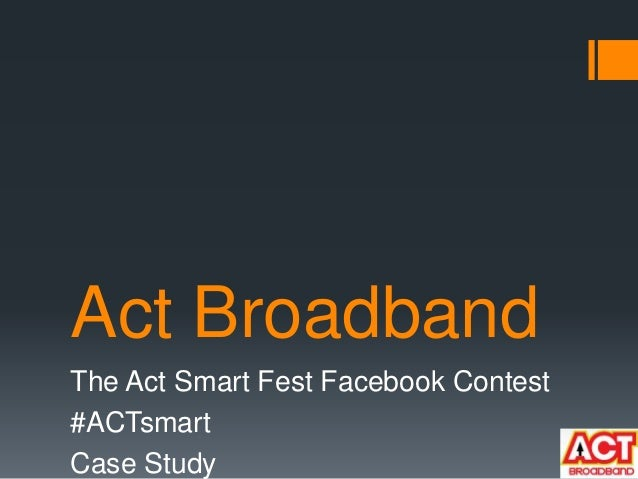 Act Broadband The Act Smart Fest Facebook Contest #ACTsmart Case Study