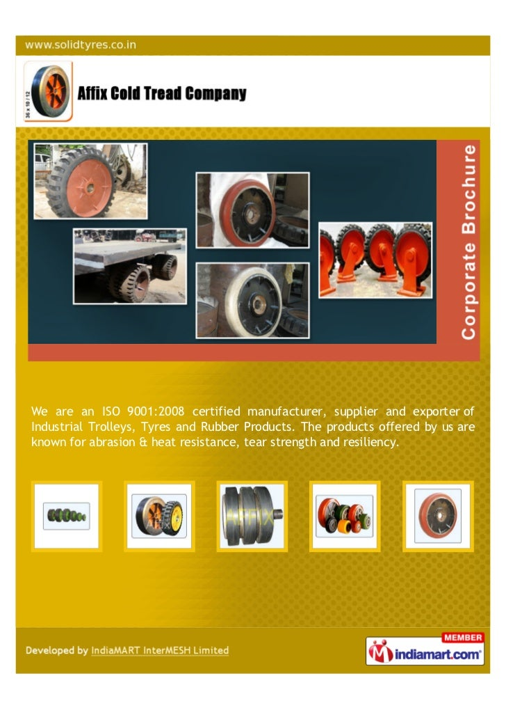 We are an ISO 9001:2008 certified manufacturer, supplier and exporter ofIndustrial Trolleys, Tyres and Rubber Products. Th...