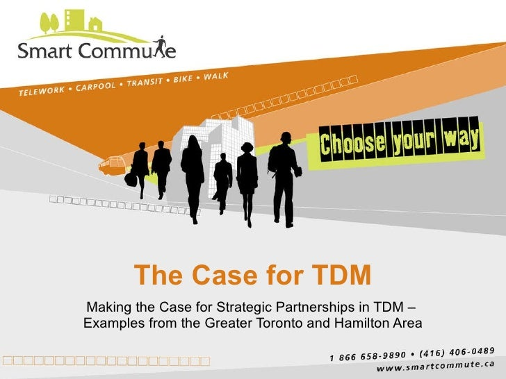 The Case for TDM Making the Case for Strategic Partnerships in TDM –  Examples from the Greater Toronto and Hamilton Area
