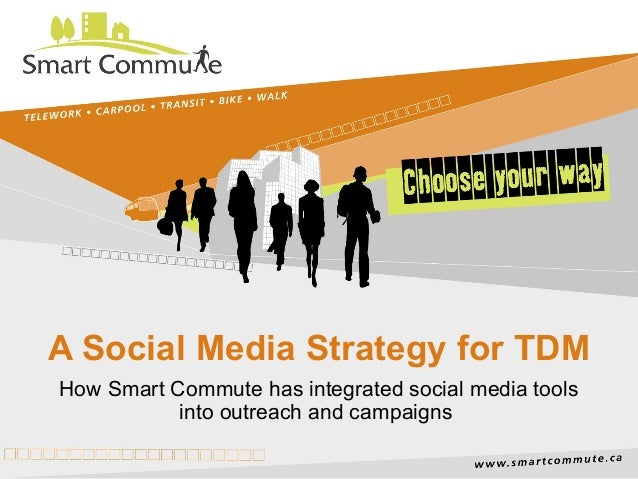 A Social Media Strategy for TDM How Smart Commute has integrated social media tools into outreach and campaigns