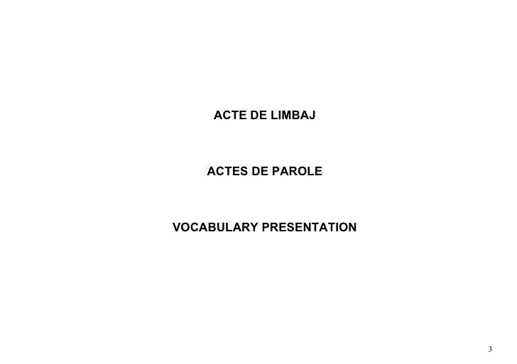 ACTE DE LIMBAJ        ACTES DE PAROLE    VOCABULARY PRESENTATION                               3