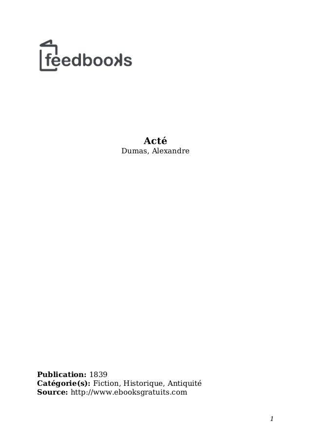 Acté Dumas, Alexandre Publication: 1839 Catégorie(s): Fiction, Historique, Antiquité Source: http://www.ebooksgratuits.com...