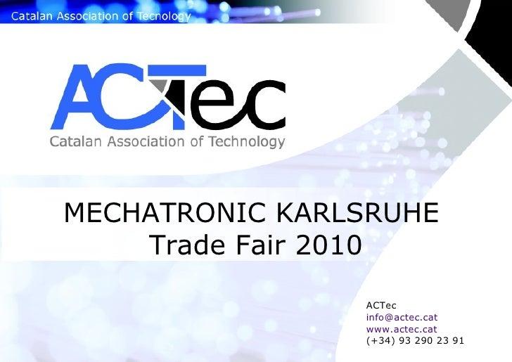 MECHATRONIC KARLSRUHE  Trade Fair 2010 ACTec [email_address] www.actec.cat (+34) 93 290 23 91