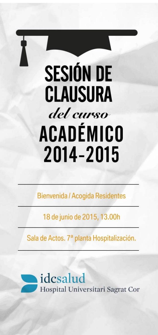 """SESIÓN DE CLAUSURA  í  Cl 11'80""""  ACADÉMICO 2014-2015  Bienvenida ¡Acogida Residentes 18 dejunio de 2015,13.00h  Sala de A..."""