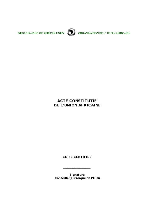 ORGANISATION OF AFRICAN UNITY ORGANISATION DE L' UNITE AFRICAINE ACTE CONSTITUTIF DE L'UNION AFRICAINE COPIE CERTIFIEE ………...