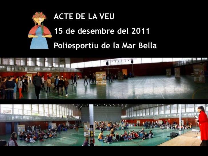 ACTE DE LA VEU15 de desembre del 2011Poliesportiu de la Mar Bella
