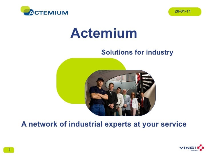Actemium A network of industrial experts at your service 28-01-11 Solutions for industry