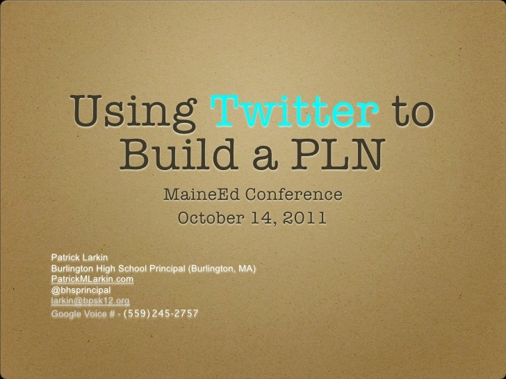 Using Twitter to      Build a PLN                          MaineEd Conference                           October 14, 2011Pa...