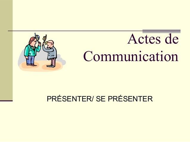 Actes de Communication PRÉSENTER/ SE PRÉSENTER