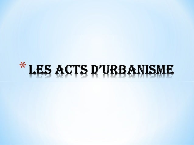 INTRODUCTIONLES ACTES DURBANISMEDEFINITIONDELIVRANCELes différents actes d'urbanismePermis de lotir ;DEFINITION           ...