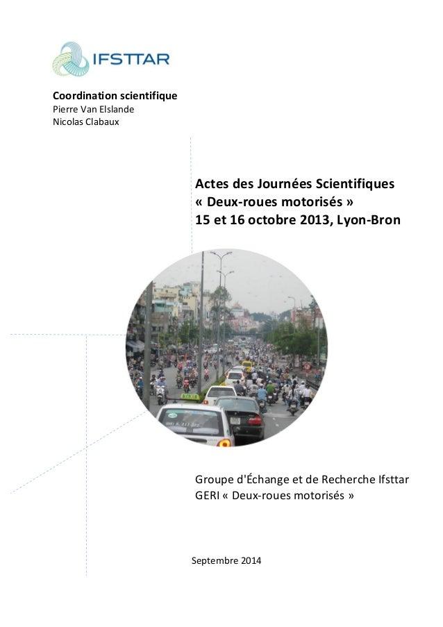 Coordination scientifique Pierre Van Elslande Nicolas Clabaux Actes des Journées Scientifiques « Deux-roues motorisés » 15...