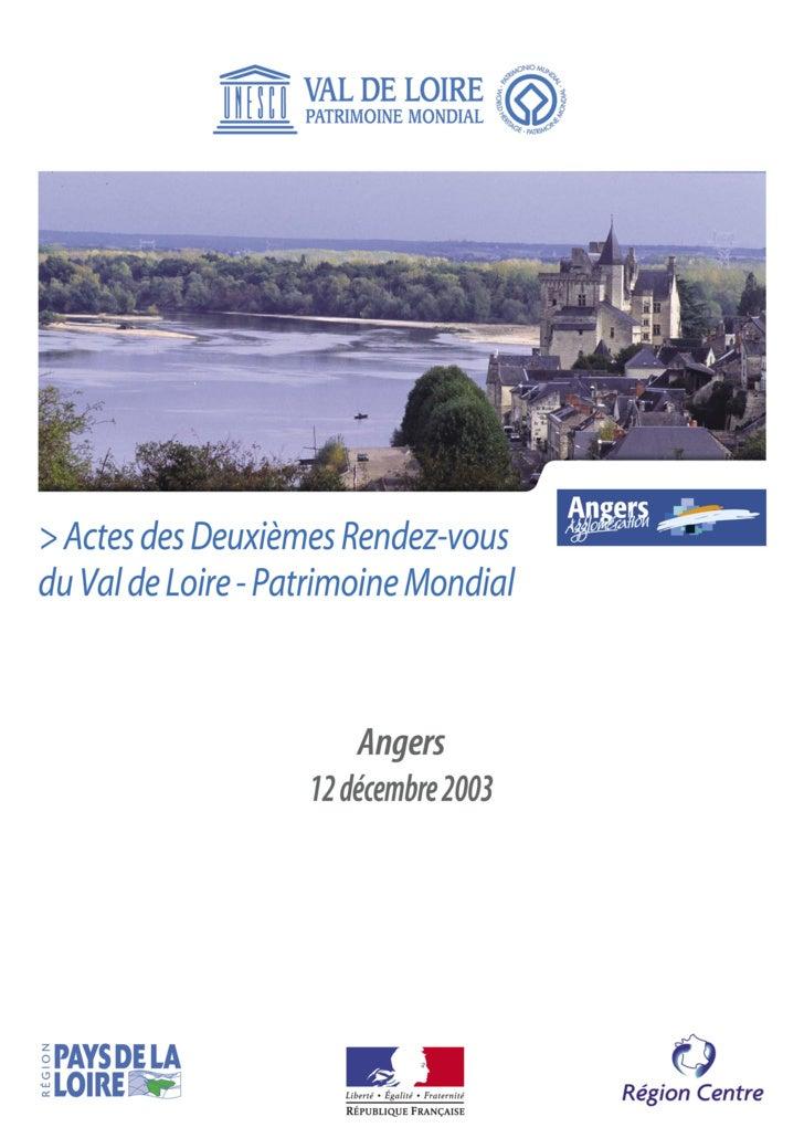 Actes des Deuxièmes Rendez-vous du Val de Loire - patrimoine mondial • Angers, 12 décembre 2003                 > p. 2    ...