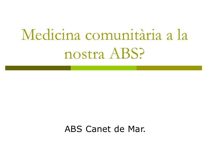 Medicina comunitària a la nostra ABS? ABS Canet de Mar.