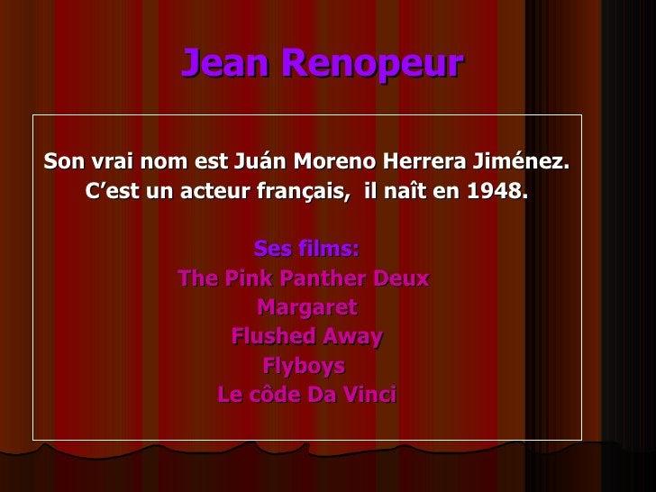 Jean Renopeur   <ul><li>Son vrai nom est Juán Moreno Herrera Jiménez. </li></ul><ul><li>C'est un acteur français,  il naît...