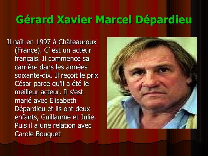 Gérard Xavier Marcel Dépardieu <ul><li>Il naît en 1997 à Châteauroux (France). C' est un acteur français. Il commence sa c...