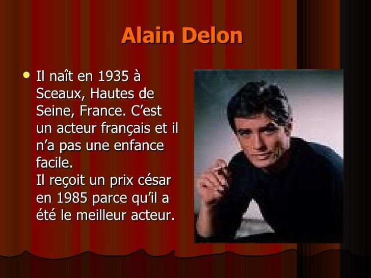 Alain Delon   <ul><li>Il naît en 1935 à  Sceaux, Hautes de Seine, France. C'est un acteur français et il n'a pas une enfan...