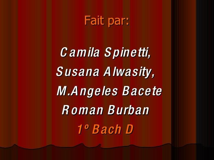 Fait par: <ul><li>Camila Spinetti,  </li></ul><ul><li>Susana Alwasity,  M.Angeles Bacete  </li></ul><ul><li>Roman Burban  ...