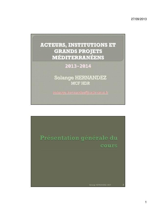 27/09/2013 1 ACTEURS, INSTITUTIONS ET GRANDS PROJETS MÉDITERRANÉENS 2013-2014 Solange HERNANDEZ, MCF 2