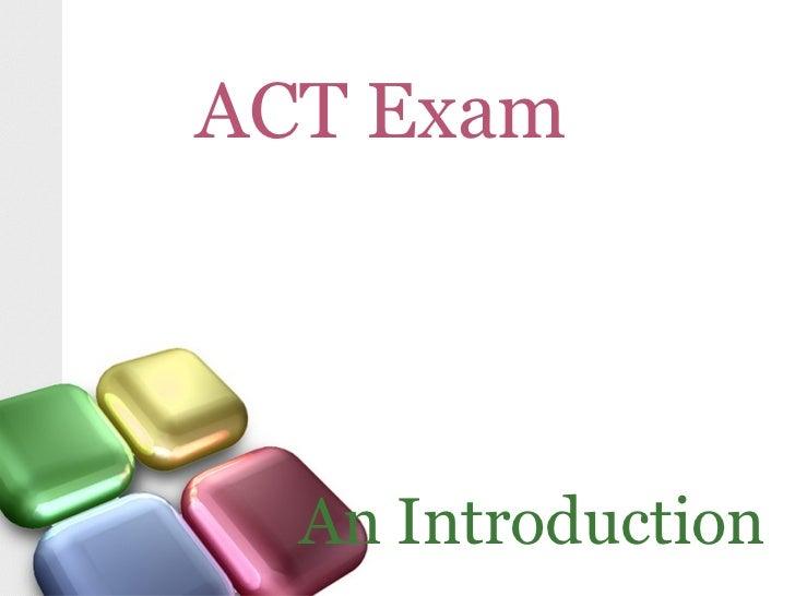 ACT Exam       An Introduction