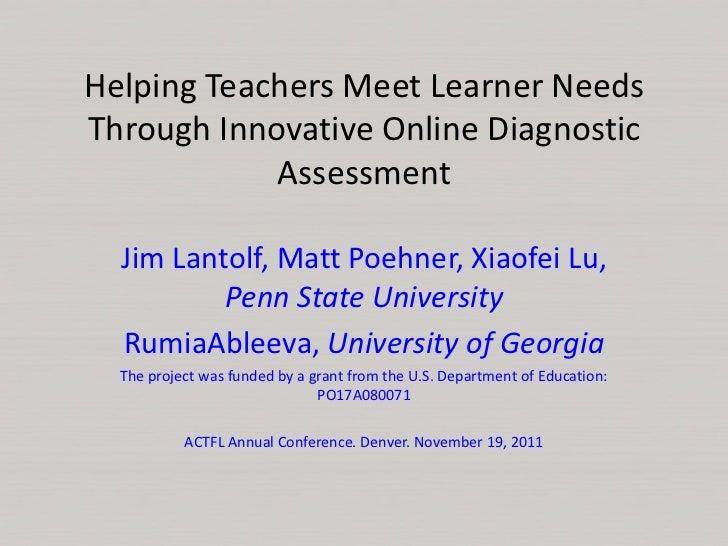 Helping Teachers Meet Learner NeedsThrough Innovative Online Diagnostic            Assessment  Jim Lantolf, Matt Poehner, ...
