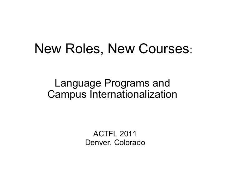 New Roles, New Courses : Language Programs and Campus Internationalization ACTFL 2011 Denver, Colorado