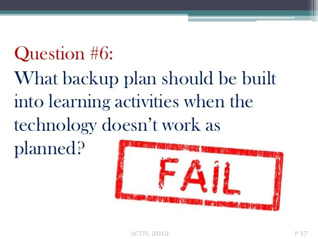 Question #6:What backup plan should be builtinto learning activities when thetechnology doesn't work asplanned?           ...
