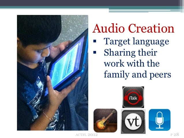 Audio Creation          Target language          Sharing their           work with the           family and peersACTFL  ...