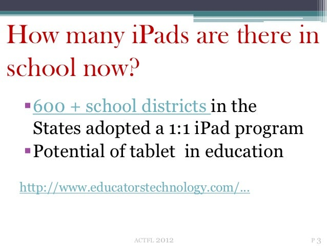 How many iPads are there inschool now? 600 + school districts in the  States adopted a 1:1 iPad program Potential of tab...