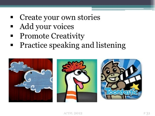    Create your own stories   Add your voices   Promote Creativity   Practice speaking and listening                ACT...