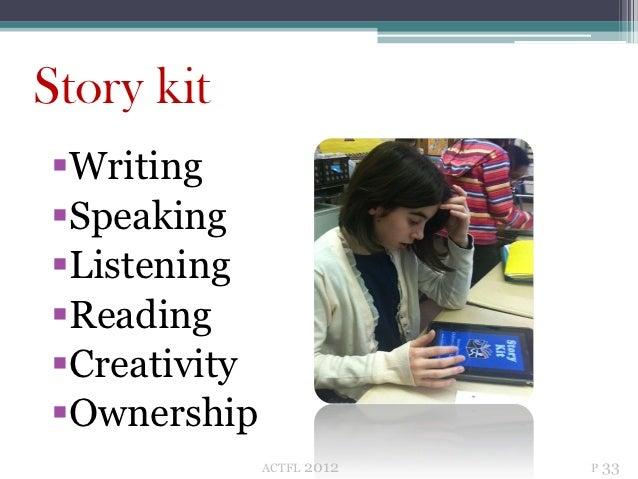 Story kitWritingSpeakingListeningReadingCreativityOwnership              ACTFL   2012   P 33