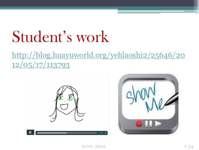 Student's workhttp://blog.huayuworld.org/yehlaoshi2/25646/2012/05/17/113793                  ACTFL   2012               P 34