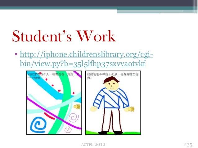 Student's Work http://iphone.childrenslibrary.org/cgi-  bin/view.py?b=35l5lfhp37sxvvaotvkf                   ACTFL   2012...