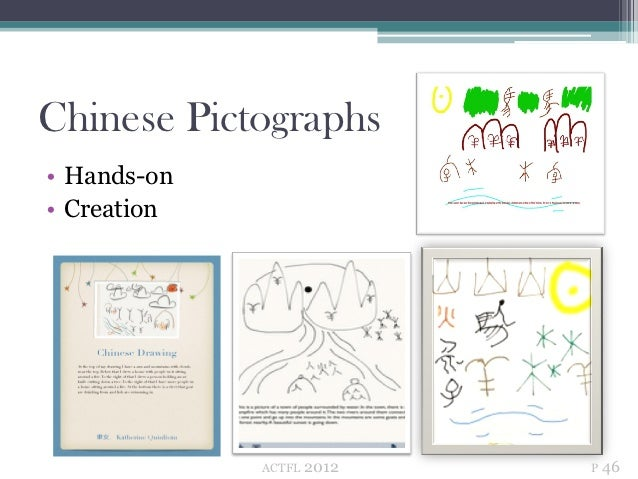 Chinese Pictographs• Hands-on• Creation             ACTFL   2012   P 46