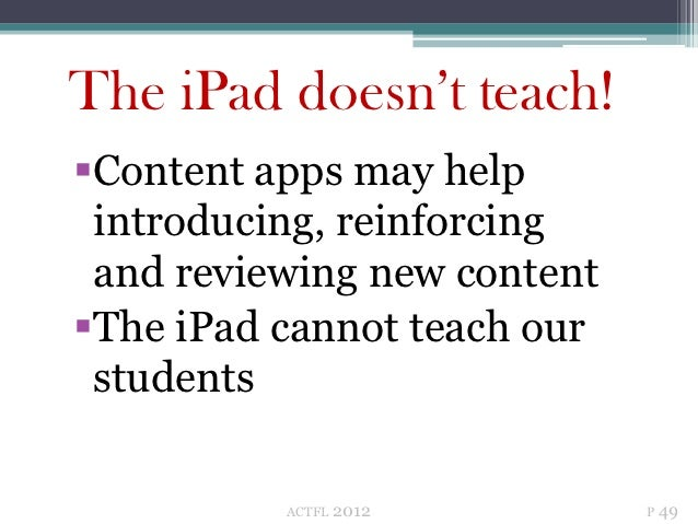 The iPad doesn't teach!Content apps may help introducing, reinforcing and reviewing new contentThe iPad cannot teach our...