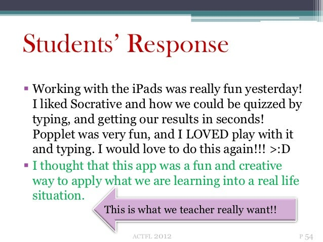 Students' Response Working with the iPads was really fun yesterday!  I liked Socrative and how we could be quizzed by  ty...