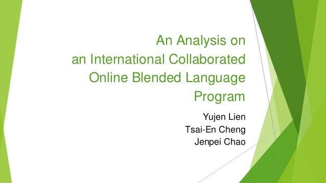 An Analysis on an International Collaborated Online Blended Language Program Yujen Lien Tsai-En Cheng Jenpei Chao