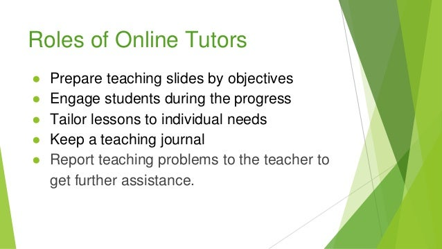 Roles of Online Tutors ● Prepare teaching slides by objectives ● Engage students during the progress ● Tailor lessons to i...