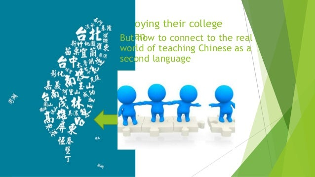 My students are now enjoying their college life in southeast of TaiwanBut how to connect to the real world of teaching Chi...