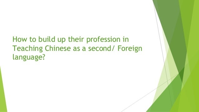 How to build up their profession in Teaching Chinese as a second/ Foreign language?