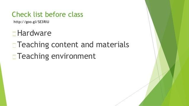 Check list before class Hardware Teaching content and materials Teaching environment http://goo.gl/SE3RIU