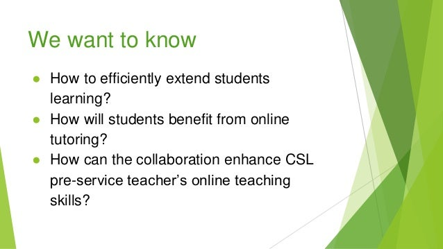 We want to know ● How to efficiently extend students learning? ● How will students benefit from online tutoring? ● How can...
