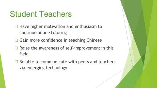 Have higher motivation and enthusiasm to continue online tutoring Gain more confidence in teaching Chinese Raise the aware...