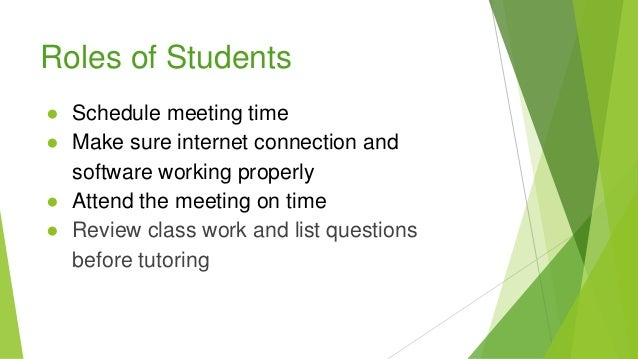 Roles of Students ● Schedule meeting time ● Make sure internet connection and software working properly ● Attend the meeti...