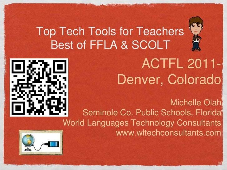 Top Tech Tools for Teachers  Best of FFLA & SCOLT                     ACTFL 2011-                  Denver, Colorado       ...