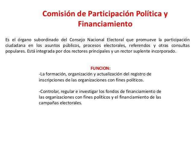 Comisión de Participación Política y Financiamiento Es el órgano subordinado del Consejo Nacional Electoral que promueve l...