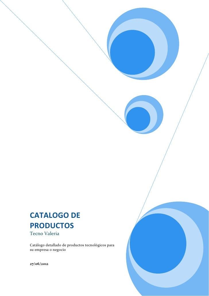 CATALOGO DEPRODUCTOSTecno ValeriaCatálogo detallado de productos tecnológicos parasu empresa o negocio27/06/2012