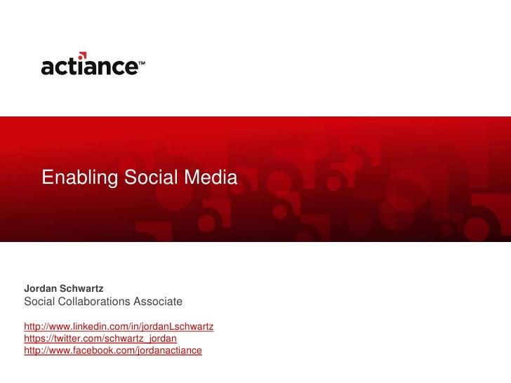Enabling Social MediaJordan SchwartzSocial Collaborations Associatehttp://www.linkedin.com/in/jordanLschwartzhttps://twitt...